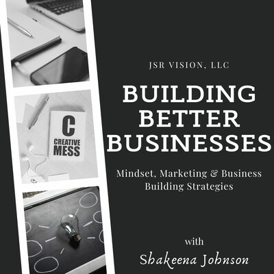 Building Better Businesses: Mindset, Marketing & Business Building Strategies
