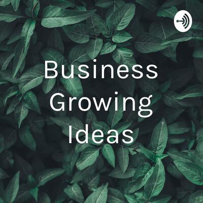 Business Growing Ideas