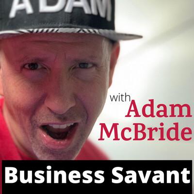 Business Savant with Adam McBride
