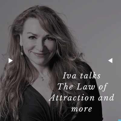 Iva talks about the law of attraction and much more