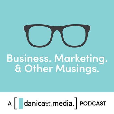 Business, Marketing & Other Musings: A Danica VC Media Podcast