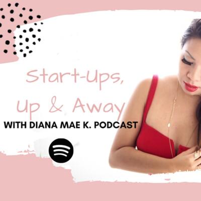 Start-Ups, Up & Away with Diana Mae K.