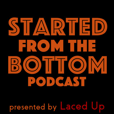 Started from the Bottom Podcast
