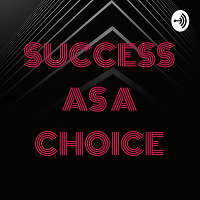 SUCCESS AS A CHOICE