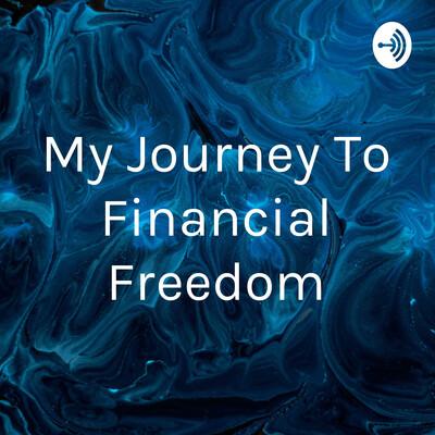 My Journey To Financial Freedom