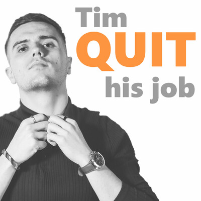 Tim Quit His Job