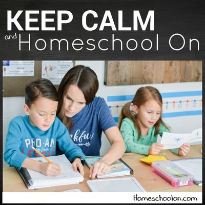 Keep Calm and Homeschool On