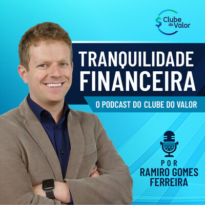 Tranquilidade Financeira | O Podcast do Clube do Valor