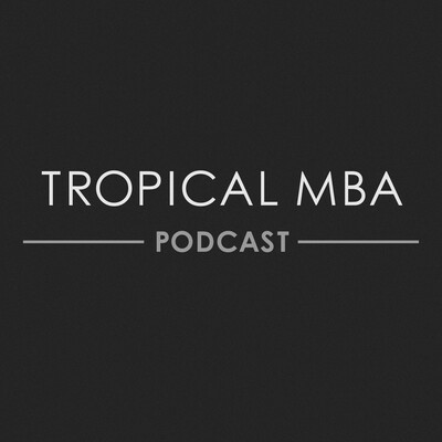 The Tropical MBA Podcast - Entrepreneurship, Travel, and Lifestyle