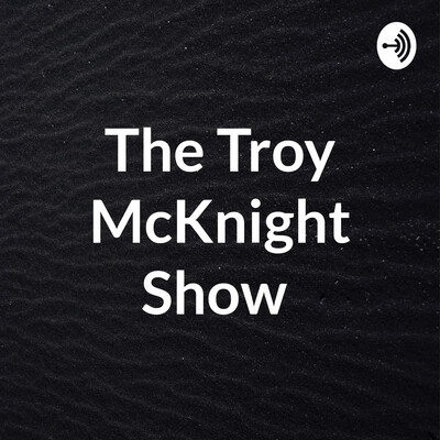 The Troy McKnight Show