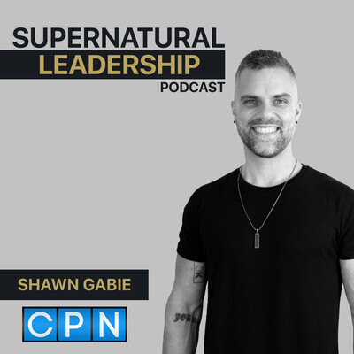 Supernatural Leadership Podcast - Shawn Gabie