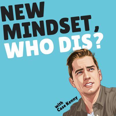 New Mindset, Who Dis?