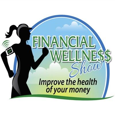 Financial Wellness Show - Improve the Health and Wealth of Your Money