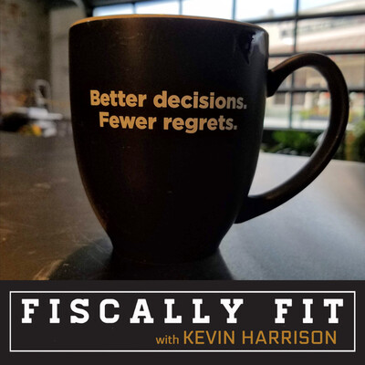 Fiscally Fit with Kevin Harrison