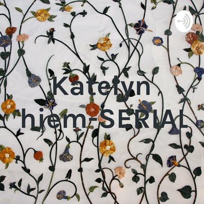 Katelyn Thiem-SERIAL