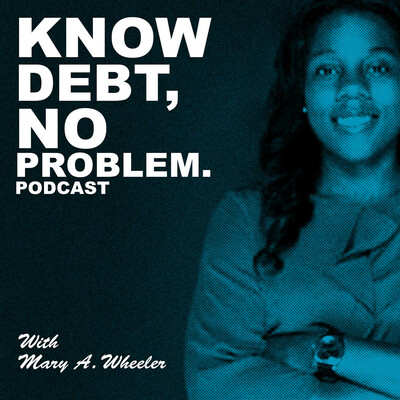 Know Debt, No Problem Podcast with Mary A. Wheeler