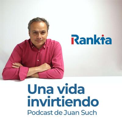 Una vida invirtiendo - El Podcast de Juan Such (Rankia)