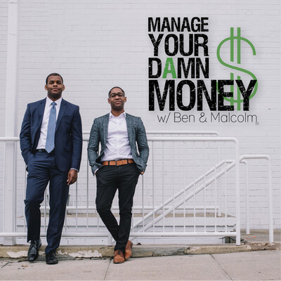 Manage Your Damn Money with Ben & Malcolm