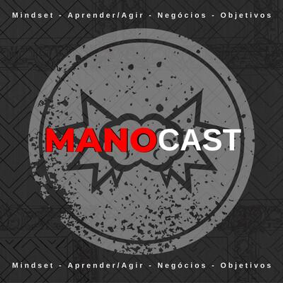 ManoCast - Mindset Empreendedor - Aprendizado - Negócios - Objetivos