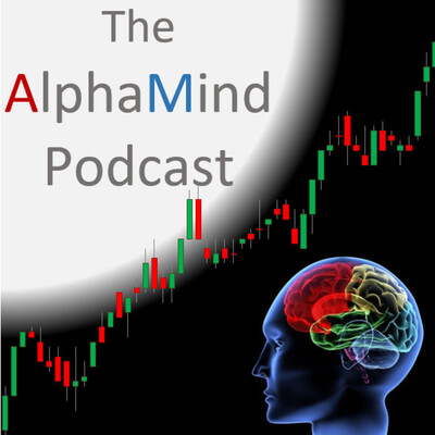 AlphaMind The Podcast: Exploring Trading & Investing Mindset