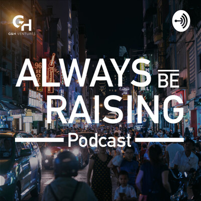 Always Be Raising Podcast - by G&H Ventures