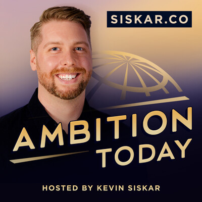 Ambition Today, Hosted By Kevin Siskar
