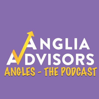 Angles, The Anglia Advisors Podcast