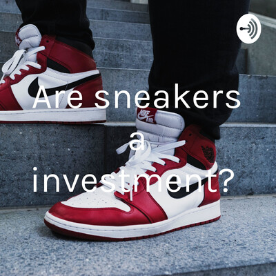 Are sneakers a investment?