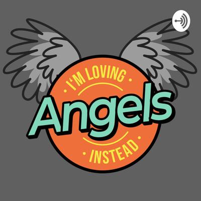 Loving Angels Instead