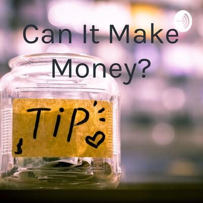 Can It Make Money?