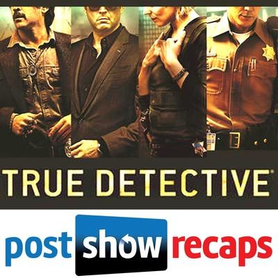 True Detective | Post Show Recaps of the HBO Series