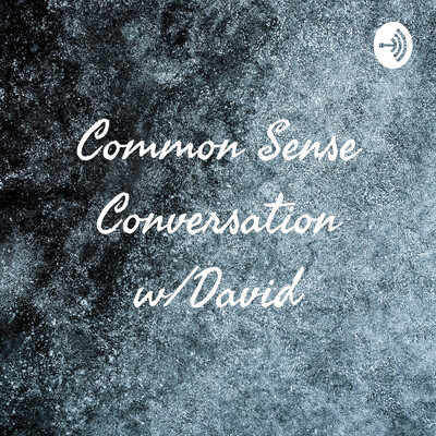 Common Sense Conversation w/David