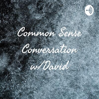 Common Sense Conversation w/David