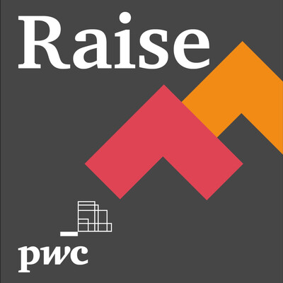 Raise, a podcast series presented by PwC Canada