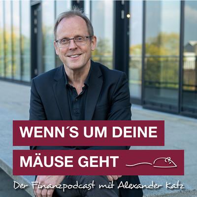 Wenn's um Deine Mäuse geht - Der Finanzpodcast mit Alexander Katz