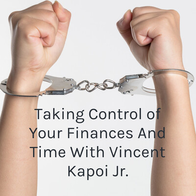 Taking Control of Your Finances And Time With Vincent Kapoi Jr.