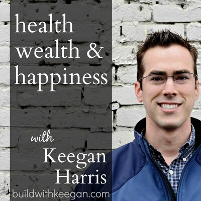 Health, Wealth, and Happiness with Keegan Harris