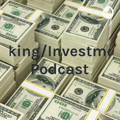 Banking/Investment 1 Podcast
