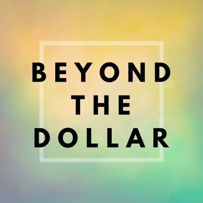 Beyond The Dollar - Deep and Honest Conversations On How Money Affects Your Well-Being