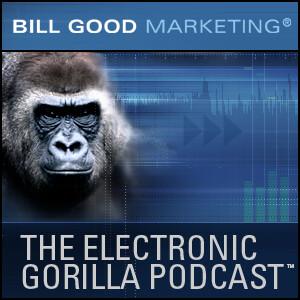 Bill Good Marketing e-Gorilla Podcast