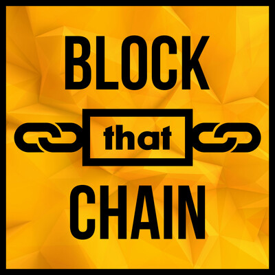 Block That Chain - Bitcoin & Blockchain