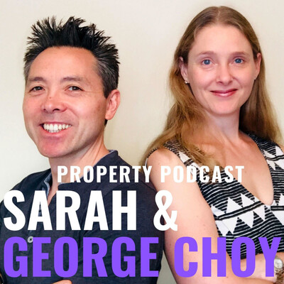 Sarah & George Choy - Property Podcast