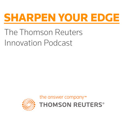 Sharpen Your Edge - The Thomson Reuters Innovation Podcast Series