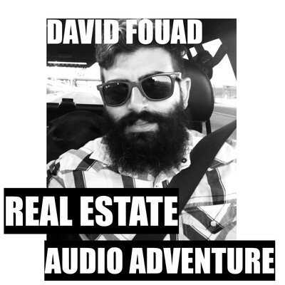David Fouad Real Estate Audio Adventure