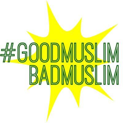 #GoodMuslimBadMuslim