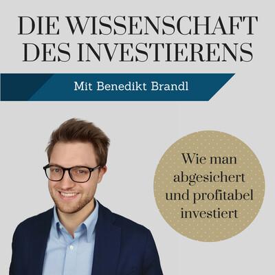 Die Wissenschaft des Investierens mit Benedikt Brandl | wie man abgesichert und profitabel investiert