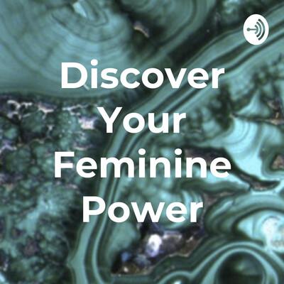 Discover Your Feminine Power