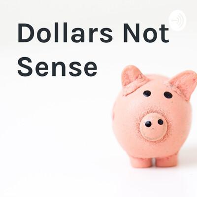 Dollars Not Sense