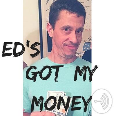 Ed's Got My Money