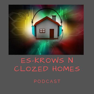EsKrows N Clozed Homes!